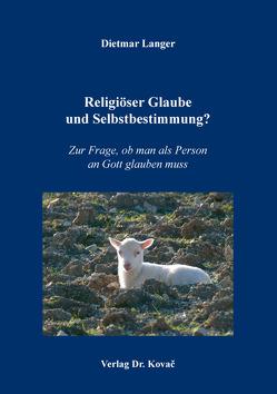Religiöser Glaube und Selbstbestimmung? von Langer,  Dietmar