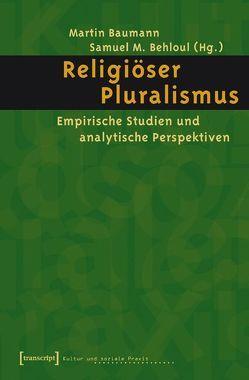 Religiöser Pluralismus von Baumann,  Martin, Behloul,  Samuel M.