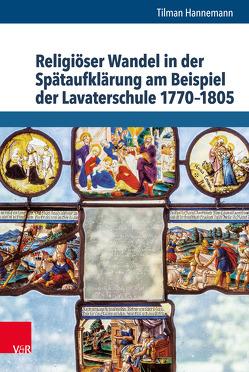 Religiöser Wandel in der Spätaufklärung am Beispiel der Lavaterschule 1770–1805 von Auffarth,  Christoph, Döbler,  Marvin, Hannemann,  Tilman, Tanaseanu-Doebler,  Ilinca