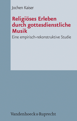 Religiöses Erleben durch gottesdienstliche Musik von Kaiser,  Jochen