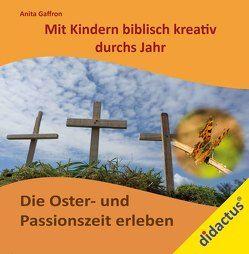 Religiöses Erleben mit Kindern: Die Oster- und Passionszeit erleben von Gaffron,  Anita