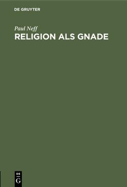 Religion als Gnade von Neff,  Paul