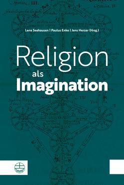 Religion als Imagination von Enke,  Paulus, Herzer,  Jens, Seehausen,  Lena