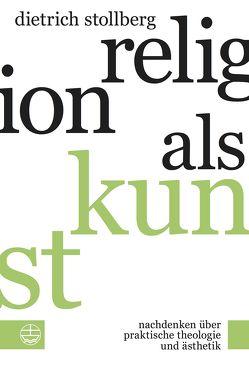 Religion als Kunst von Stollberg,  Dietrich
