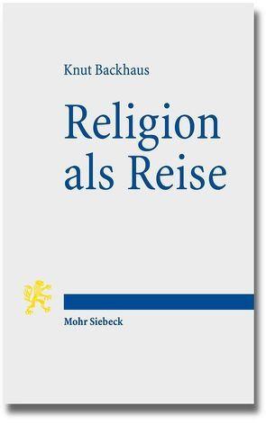 Religion als Reise von Backhaus,  Knut