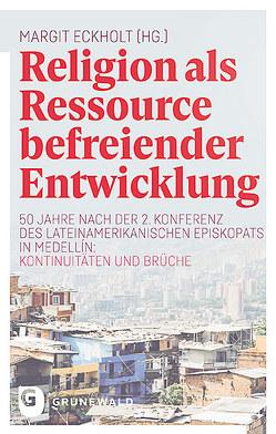 Religion als Ressource befreiender Entwicklung von Eckholt,  Margit