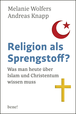 Religion als Sprengstoff? von Knapp,  Andreas, Wolfers,  Melanie