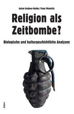 Religion als Zeitbombe? von Grabner-Haider,  Anton, Wuketits,  Franz