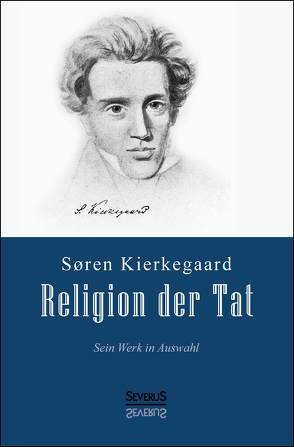 Religion der Tat: Kierkegaards Werk in Auswahl von Kierkegaard,  Soeren