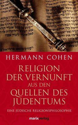 Religion der Vernunft aus den Quellen des Judentums von Cohen,  Hermann, Oelschläger,  Ulrich