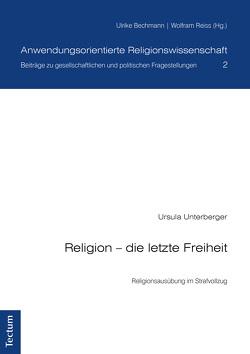 Religion – die letzte Freiheit von Unterberger,  Ursula
