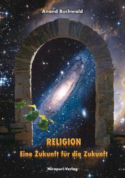 Religion – Eine Zukunft für die Zukunft von Anand,  Buchwald