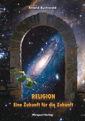 Religion – Eine Zukunft für die Zukunft von Buchwald,  Anand