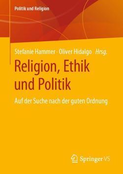 Religion, Ethik und Politik von Hammer,  Stefanie, Hidalgo,  Oliver