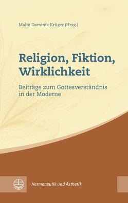 Religion, Fiktion, Wirklichkeit von Krüger,  Malte Dominik