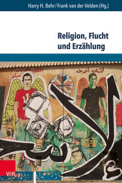 Religion, Flucht und Erzählung von Behr,  Harry H, Velden,  Frank van der
