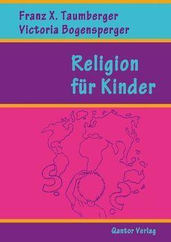 Religion für Kinder von Bogensperger,  Victoria, Taumberger,  Franz