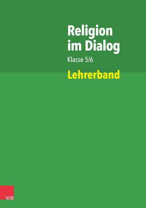 Religion im Dialog Klasse 5/6 von Bartels,  Jan, Bürig-Heinze,  Susanne, Goltz,  Rainer, Hennig,  Sebastian, Rösener,  Christiane, Teigler,  Ina, Wenzel,  Beate