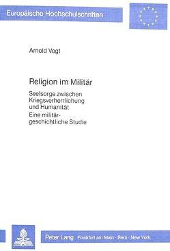 Religion im Militär von Vogt,  Arnold