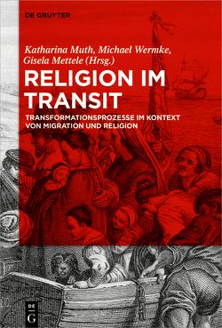 Religion im Transit von Mettele,  Gisela, Muth,  Katharina, Wermke,  Michael