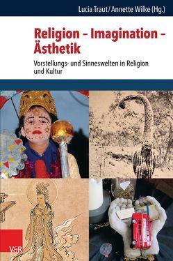 Religion – Imagination – Ästhetik von Traut,  Lucia, Wilke,  Annette