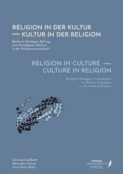 Religion in Culture – Culture in Religion von Auffarth,  Christoph, Grieser,  Alexandra, Koch,  Anne