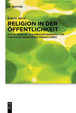 Religion in der Öffentlichkeit von Merle,  Kristin