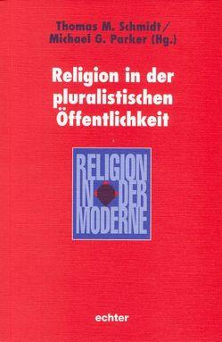 Religion in der pluralistischen Öffentlichkeit von Parker,  Michael G., Schmidt,  Thomas M.