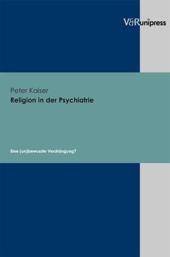 Religion in der Psychiatrie von Kaiser,  Peter