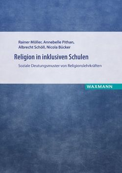 Religion in inklusiven Schulen von Bücker,  Nicola, Möller,  Rainer, Pithan,  Annebelle, Schöll,  Albrecht