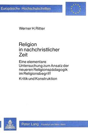 Religion in nachchristlicher Zeit von Ritter,  Werner H.