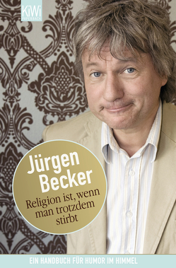 Religion ist, wenn man trotzdem stirbt von Becker Jürgen