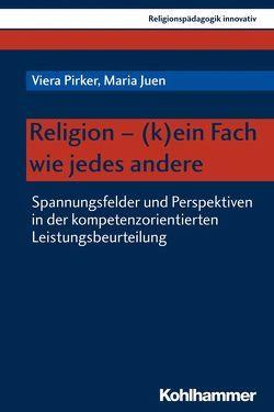 Religion – (k)ein Fach wie jedes andere von Burrichter,  Rita, Grümme,  Bernhard, Juen,  Maria, Mendl,  Hans, Pirker,  Viera, Pirner,  Manfred L., Rothgangel,  Martin, Schlag,  Thomas