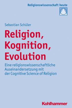 Religion, Kognition, Evolution von Bochinger,  Christoph, Rüpke,  Jörg, Schüler,  Sebastian