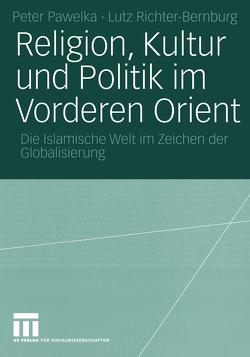 Religion, Kultur und Politik im Vorderen Orient von Pawelka,  Peter, Richter-Bernburg,  Lutz