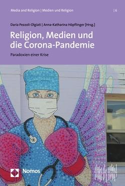 Religion, Medien und die Corona-Pandemie von Höpflinger,  Anna-Katharina, Pezzoli-Olgiati,  Daria