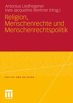 Religion, Menschenrechte und Menschenrechtspolitik von Liedhegener,  Antonius, Werkner,  Ines-Jacqueline