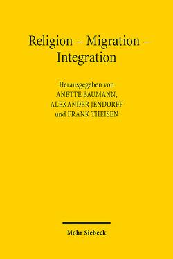 Religion – Migration – Integration von Baumann,  Anette, Jendorff,  Alexander, Theisen,  Frank