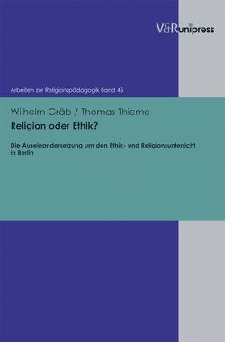 Religion oder Ethik? von Adam,  Gottfried, Gräb,  Wilhelm, Lachmann,  Rainer, Rothgangel,  Martin, Thieme,  Thomas