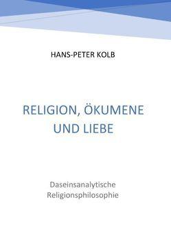 Religion, Ökumene und Liebe von Kolb,  Hans-Peter