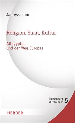 Religion, Staat, Kultur – Altägypten und der Weg Europas von Assmann,  Jan
