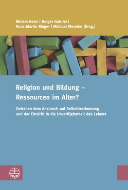 Religion und Bildung – Ressourcen im Alter? von Beier,  Miriam, Gabriel,  Holger, Rieger,  Hans-Martin, Wermke,  Michael