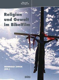 Religion und Gewalt im Bibelfilm von Zwick,  Reinhold