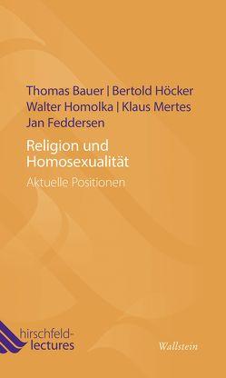 Religion und Homosexualität von Bauer,  Thomas, Feddersen,  Jan, Höcker,  Bertold, Homolka,  Walter, Mertes,  Klaus