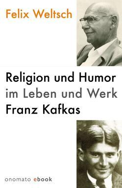 Religion und Humor im Leben und Werk Franz Kafkas von Weltsch,  Felix