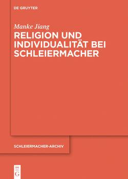 Religion und Individualität bei Schleiermacher von Jiang,  Manke