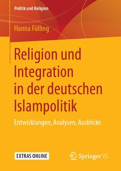 Religion und Integration in der deutschen Islampolitik von Fülling,  Hanna