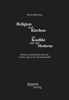 Religion und Kirchen im Konflikt mit der Moderne: Religionssoziologische Befunde zu ihrer Lage in der Bundesrepublik von Massing,  Otwin