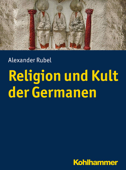 Religion und Kult der Germanen von Rubel,  Alexander