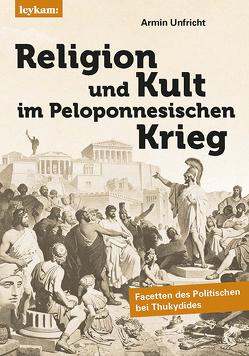 Religion und Kult im Peloponnesischen Krieg von Unfricht,  Armin